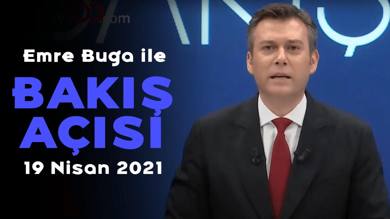Emre Buga ile Bakış Açısı - 19 Nisan 2021