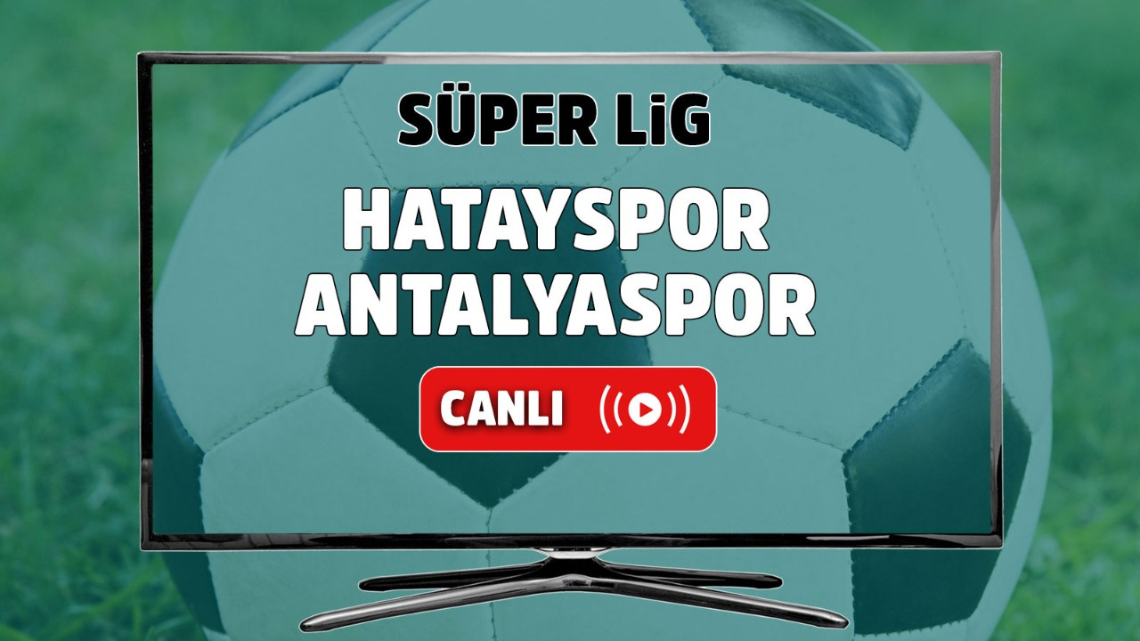 Hatayspor – Antalyaspor Canlı