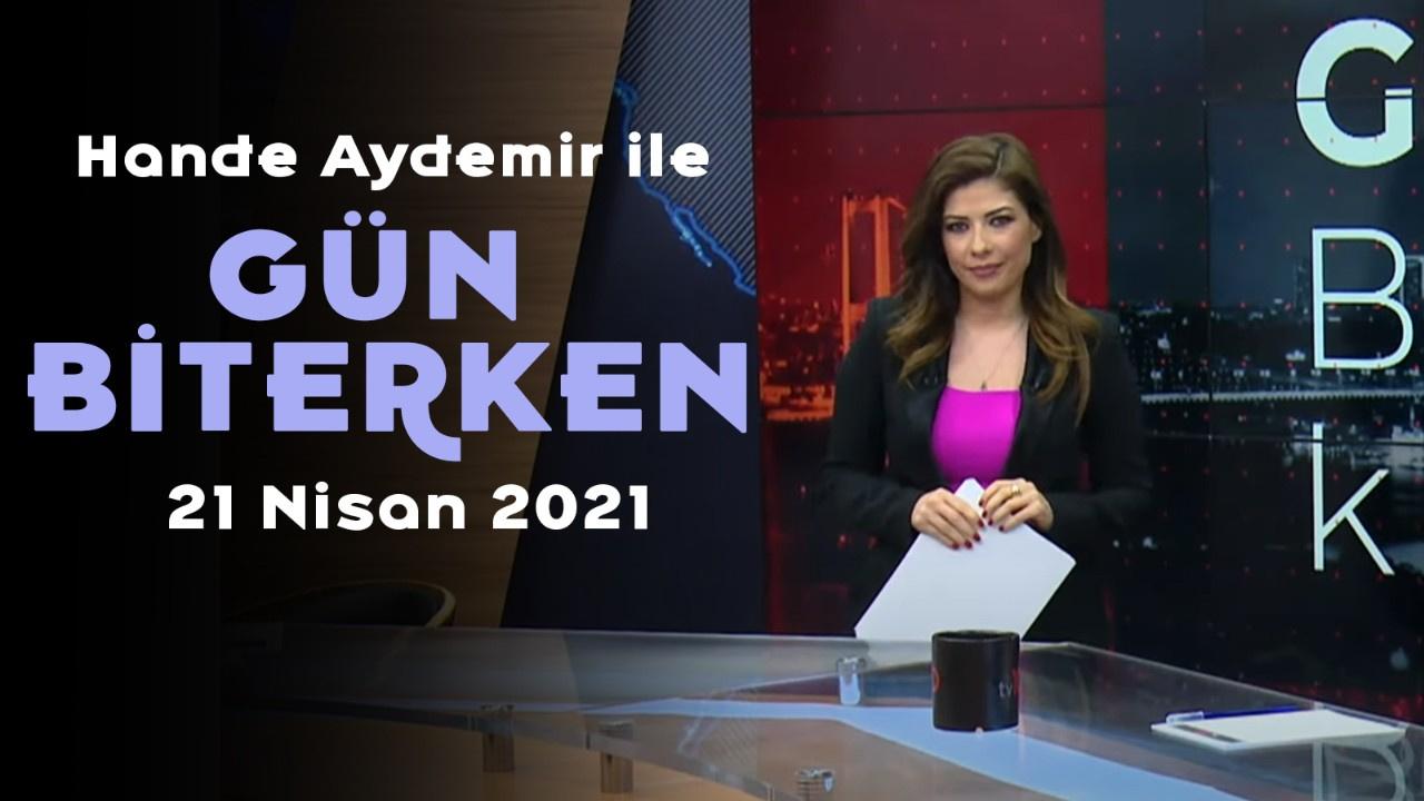 Gün Biterken - 21 Nisan 2021