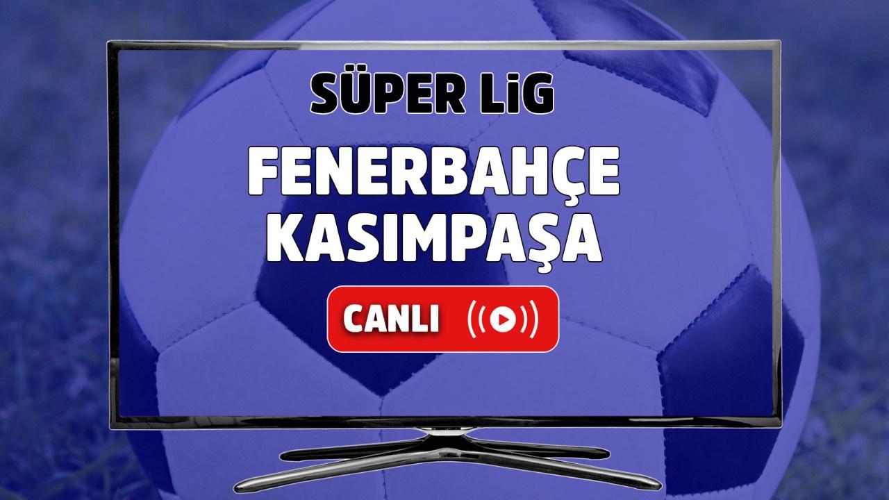 Fenerbahçe – Kasımpaşa Canlı