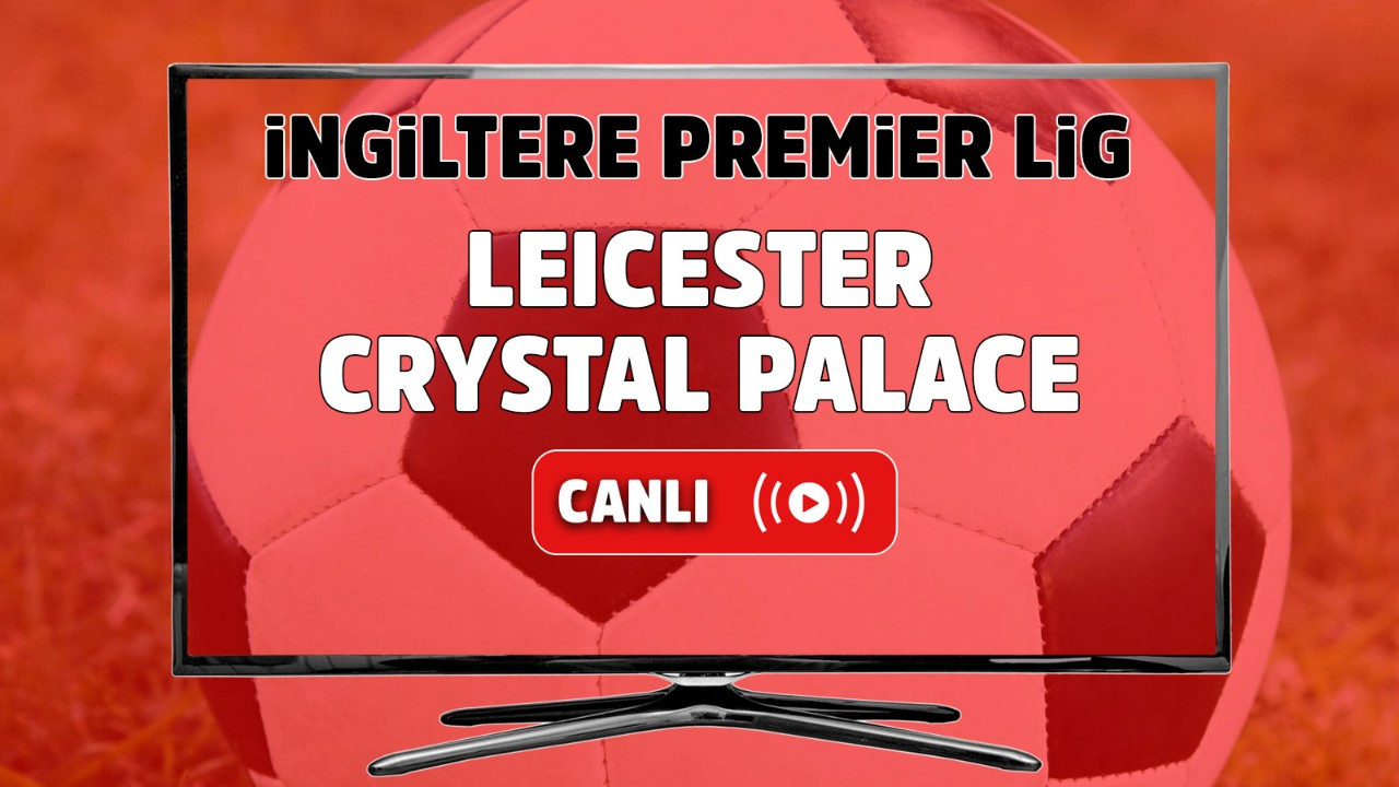 Leicester – Crystal Palace Canlı
