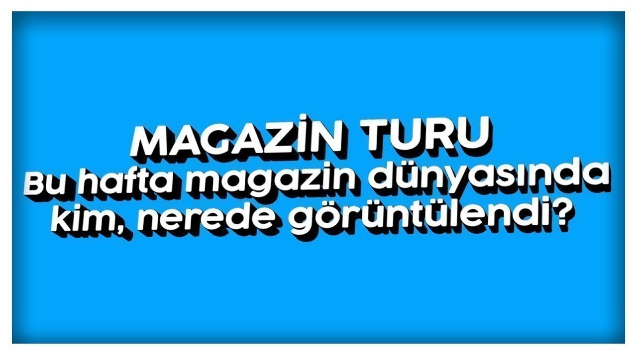 Magazin Turu: Bu hafta kim, nerede görüntülendi?