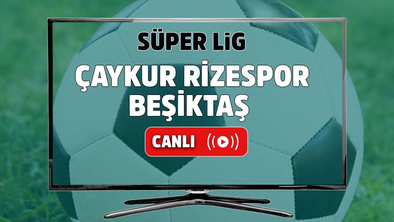 Çaykur Rizespor – Beşiktaş Canlı