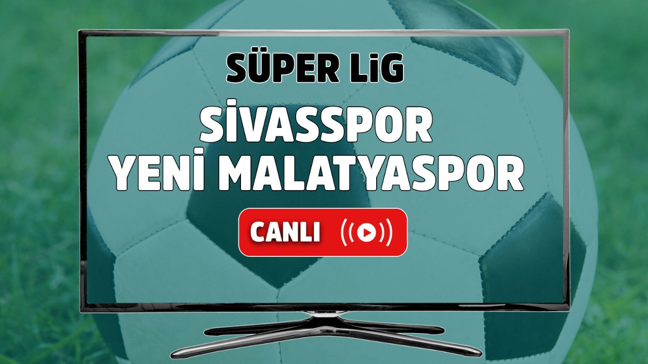 Sivasspor – Yeni Malatyaspor Canlı