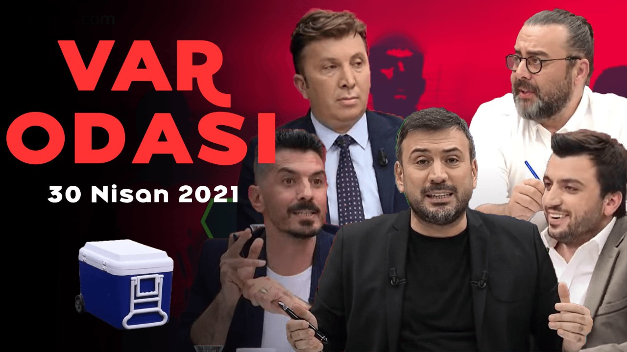 Ertem Şener ile VAR Odası - 30 Nisan 2021