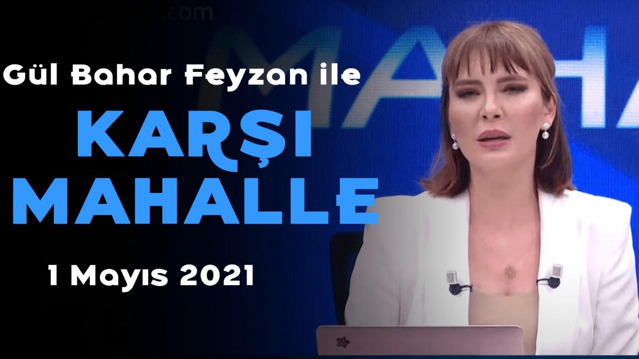 Bahar Feyzan ile Karşı Mahalle - 1 Mayıs 2021