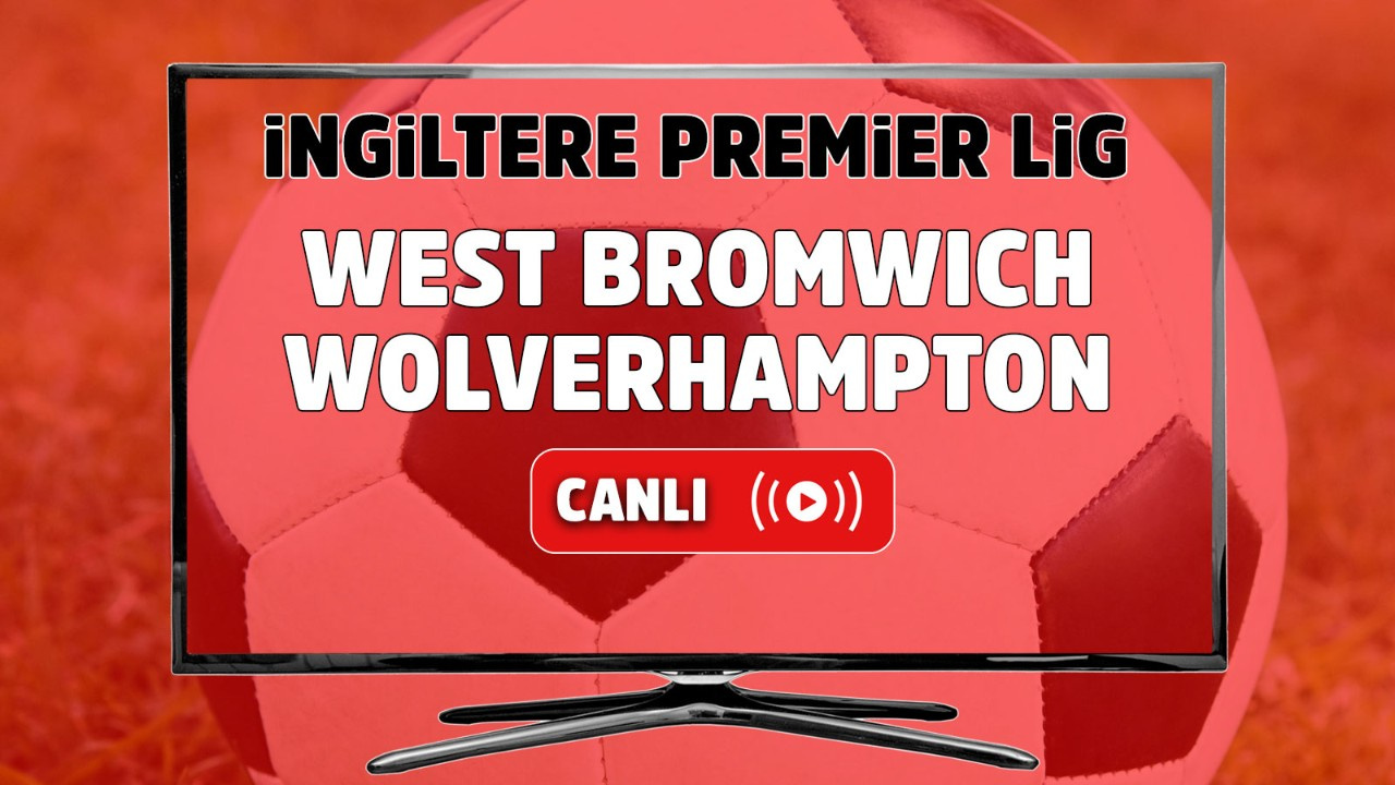 West Bromwich – Wolverhampton Canlı