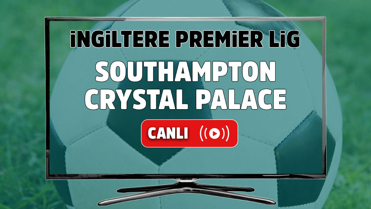 Southampton – Crystal Palace Canlı