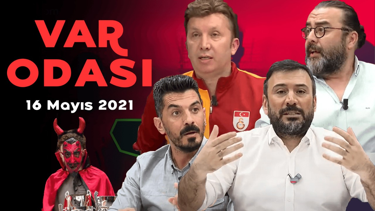 Ertem Şener ile VAR Odası - 16 Mayıs 2021