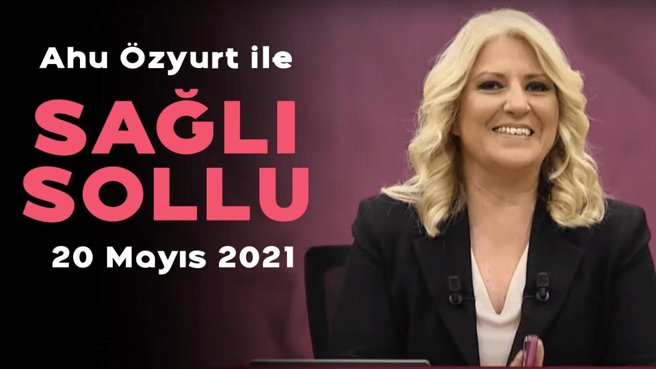 Ahu Özyurt ile Sağlı Sollu - 20 Mayıs 2021