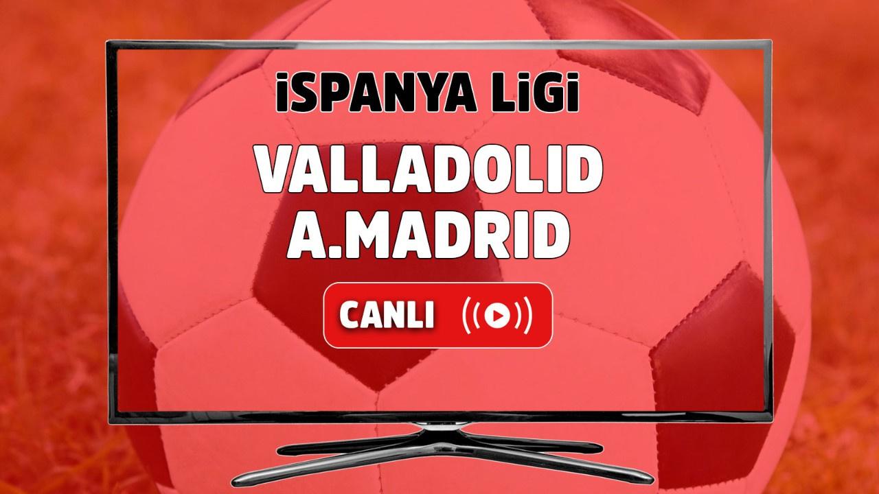 Valladolid - Atletico Madrid Canlı