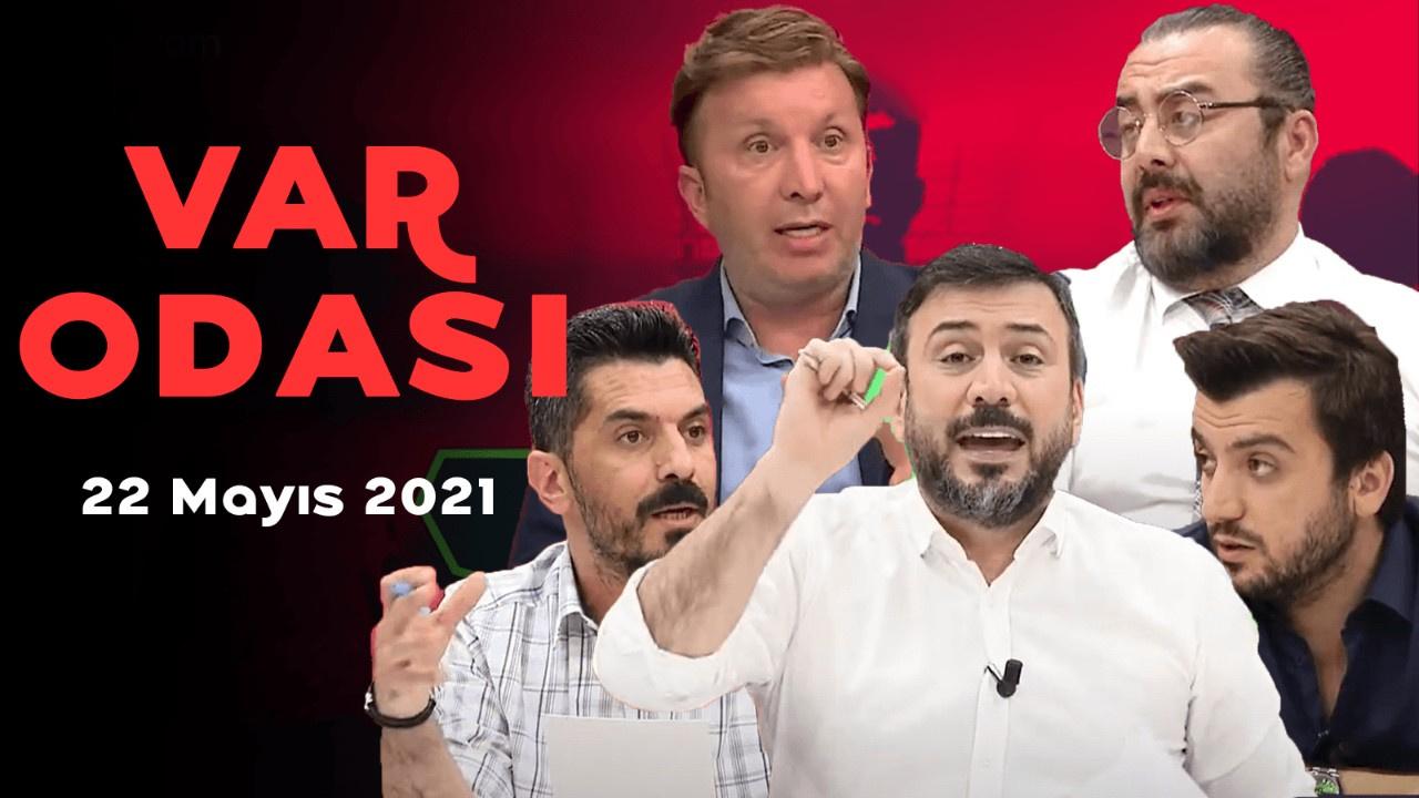 Ertem Şener ile VAR Odası - 22 Mayıs 2021