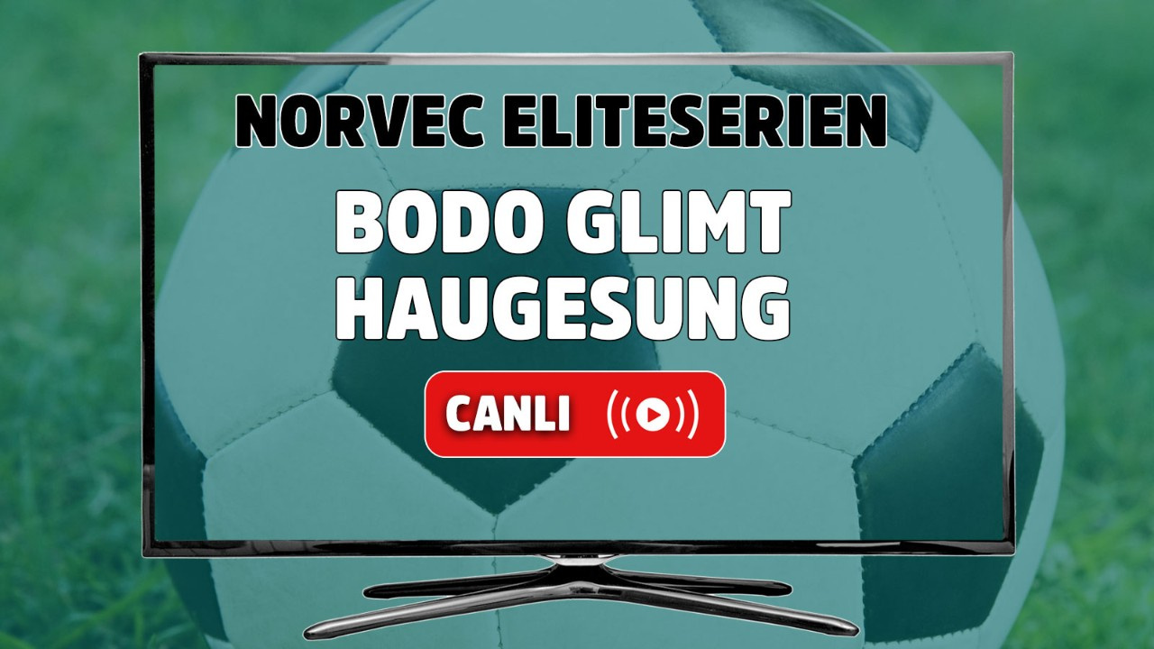 Bodo Glimt - Haugesund Canlı