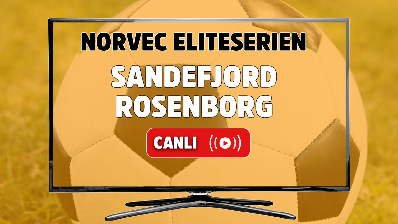 Sandefjord - Rosenborg Canlı