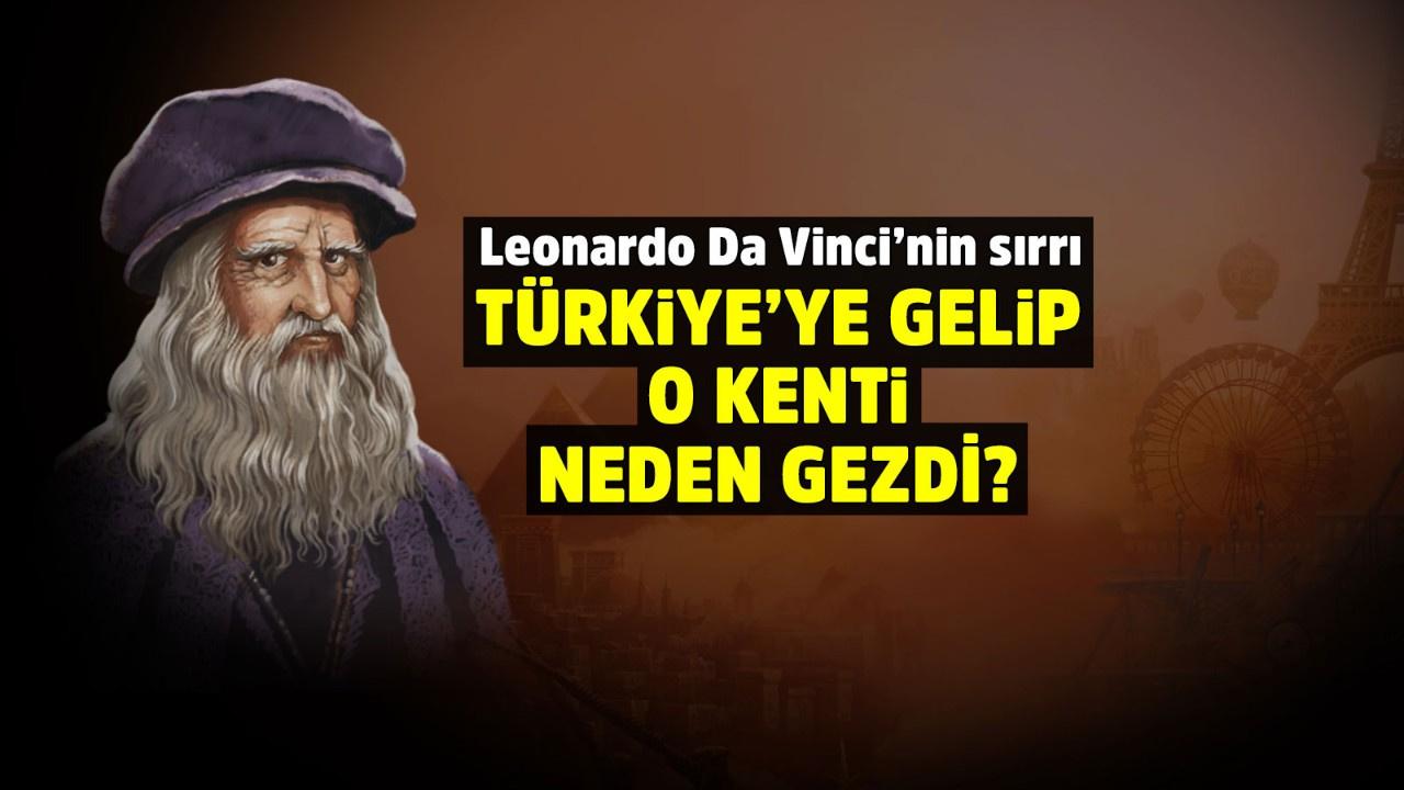 Leonardo Da Vinci Türkiye'de Adana'ya neden geldi?
