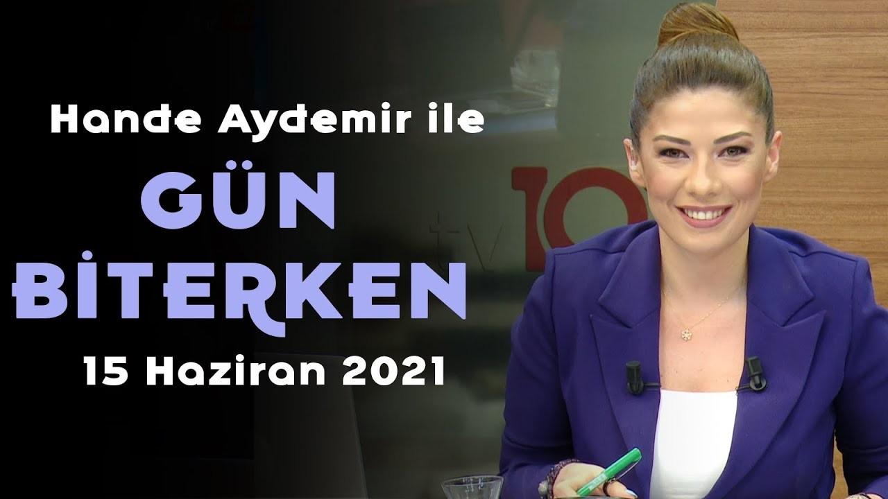 Hande Aydemir ile Gün Biterken – 16.06.21
