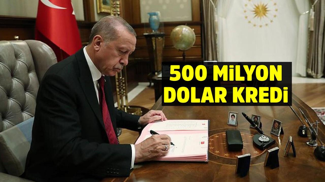 Cumhurbaşkanı imzaladı! 500 milyon dolar kredi