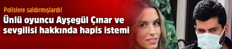 Polislere saldırmışlardı! Oyuncu Ayşegül Çınar...