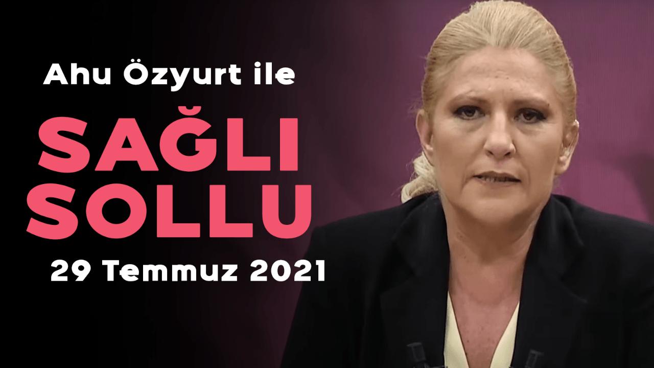 Ahu Özyurt ile Sağlı Sollu - 29 Temmuz 2021