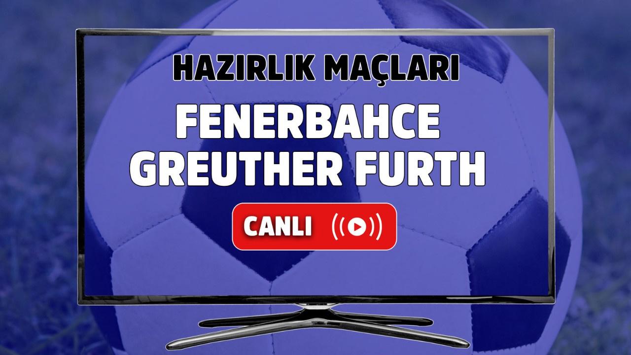 Fenerbahçe – Greuther Fürth Canlı