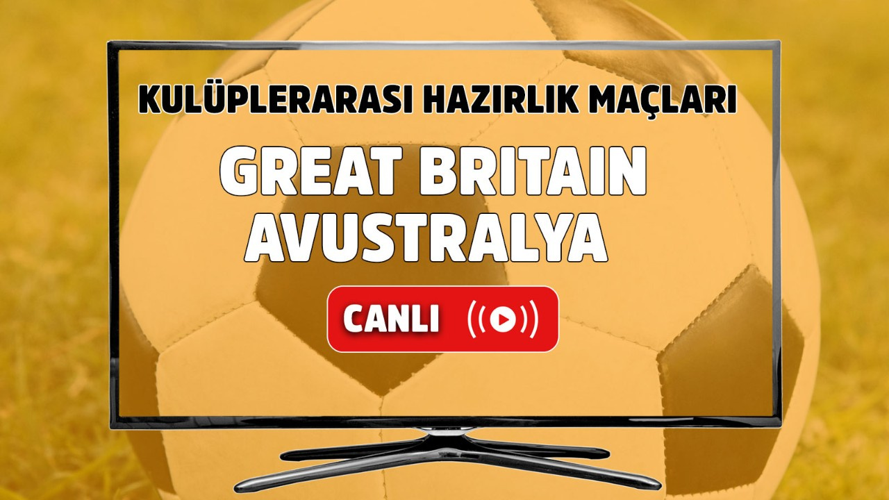 Great Britain – Avustralya Canlı maç izle