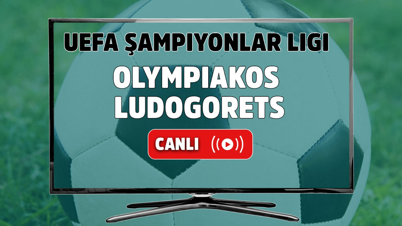 Olympiakos – Ludogorets Canlı Maç İzle