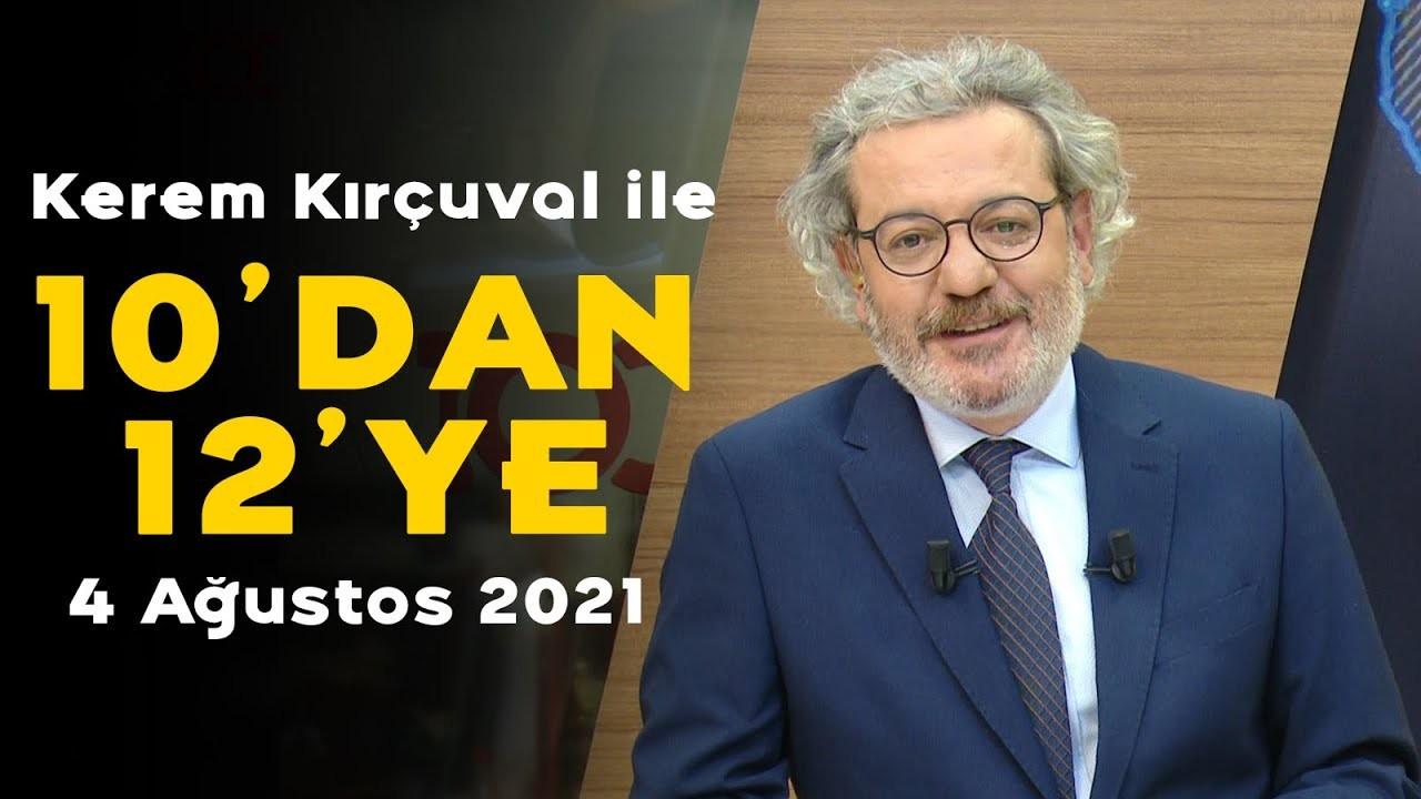 Kerem Kırçuval ile 10'dan 12'ye - 4 Ağustos 2021