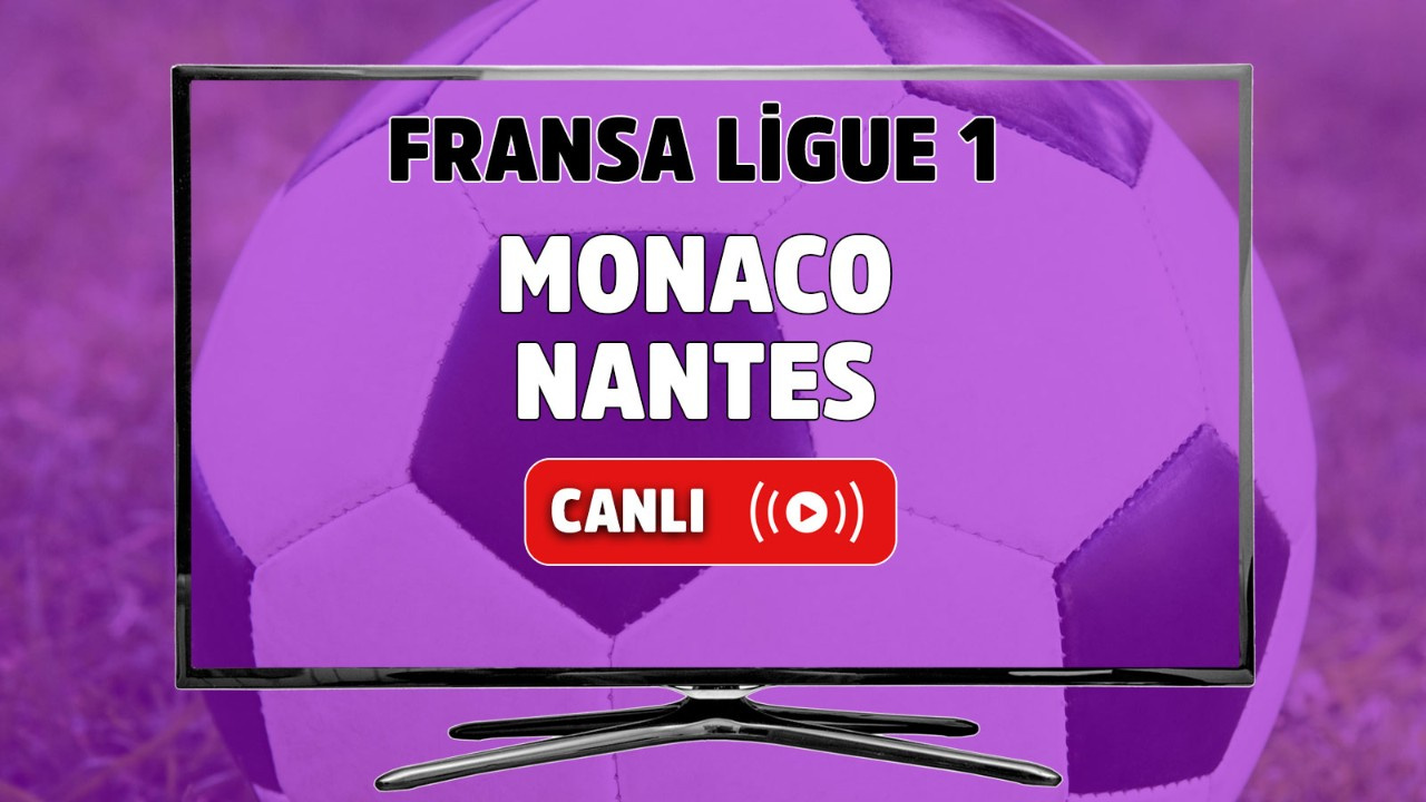 Monaco - Nantes Canlı