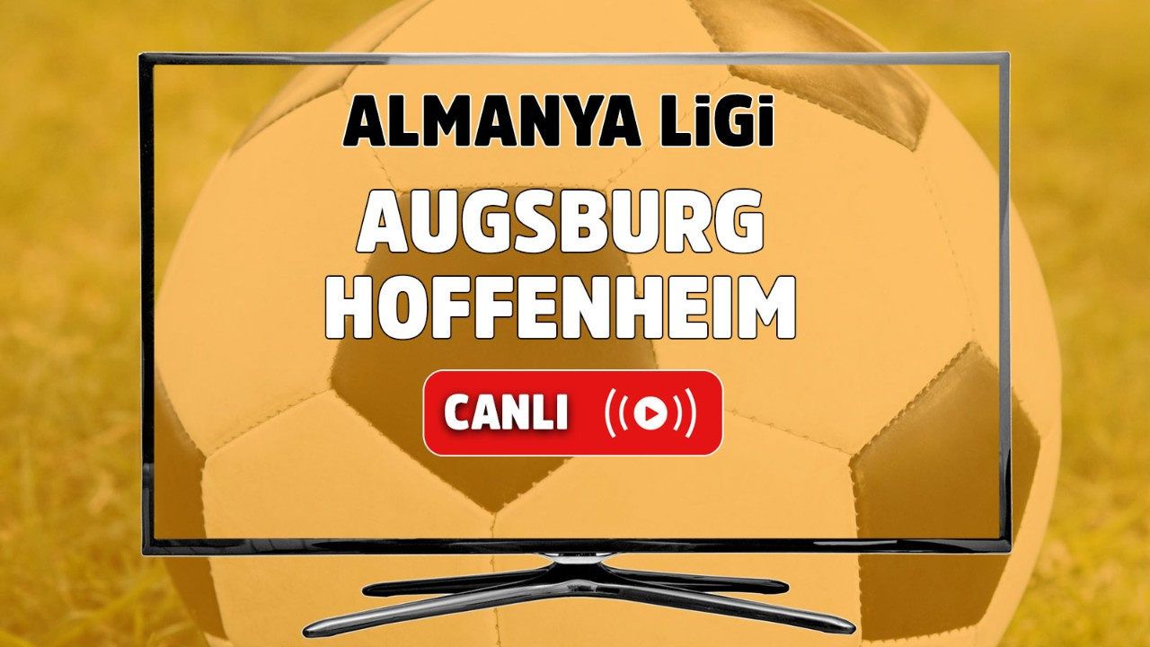 Augsburg – Hoffenheim Canlı