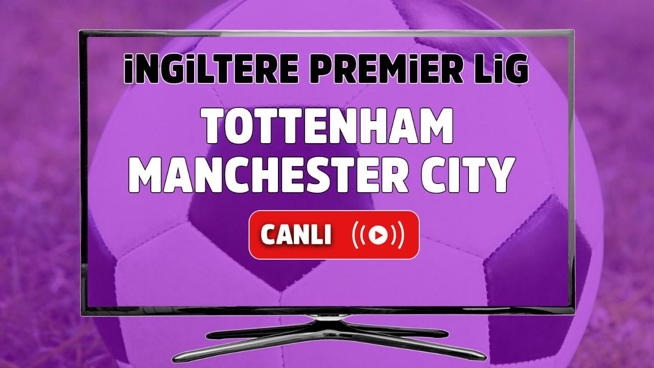 Tottenham – Manchester City Maçı Canlı