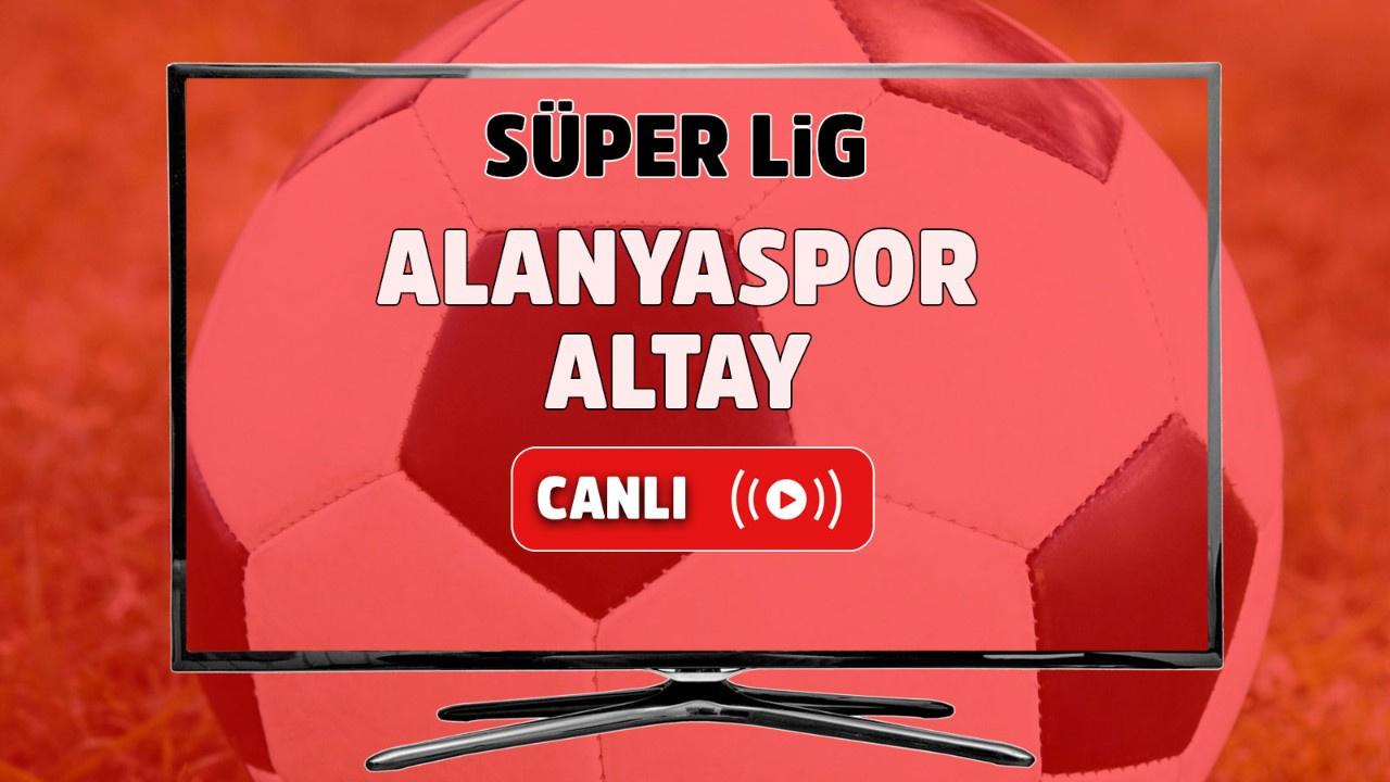 Alanyaspor – Altay Canlı