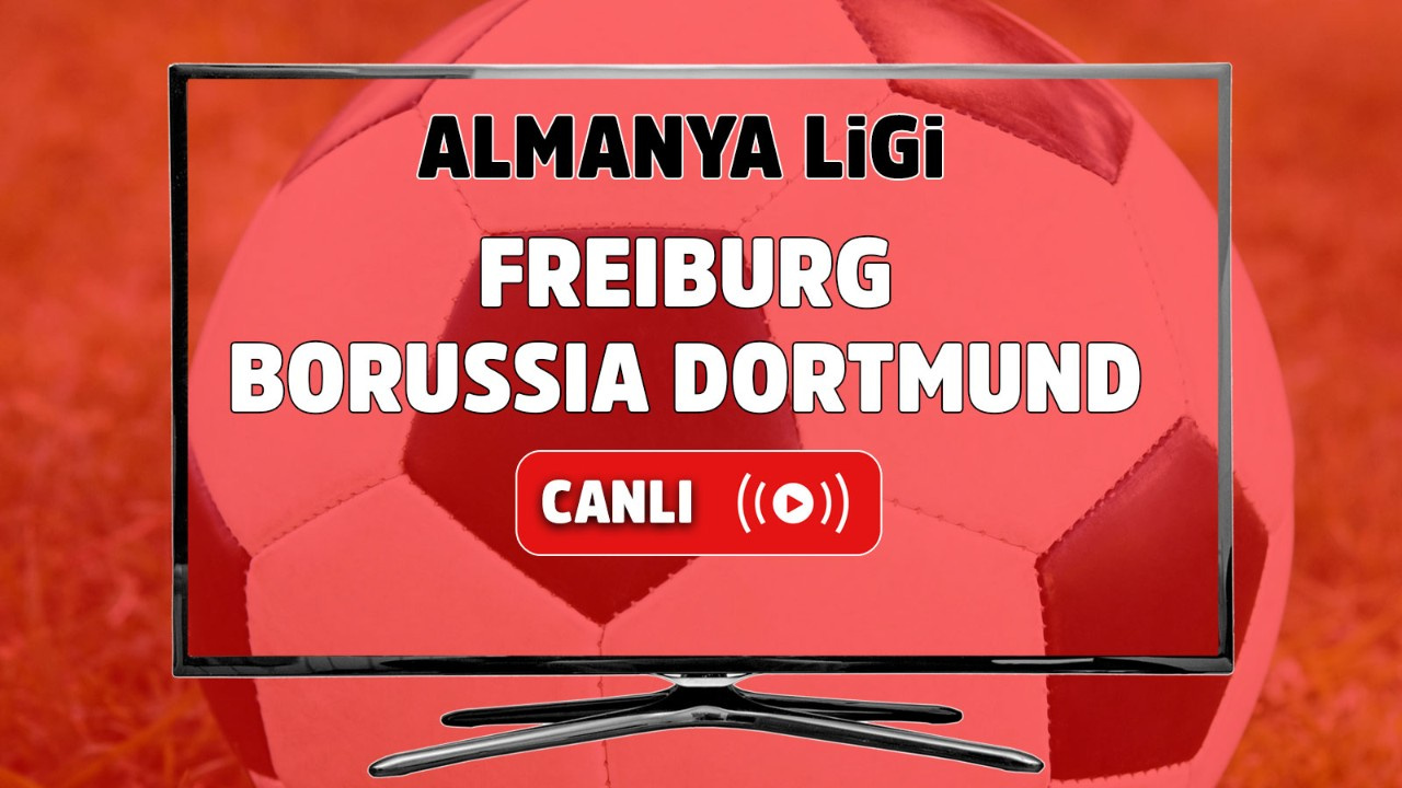 Freiburg – Borussia Dortmund Canlı