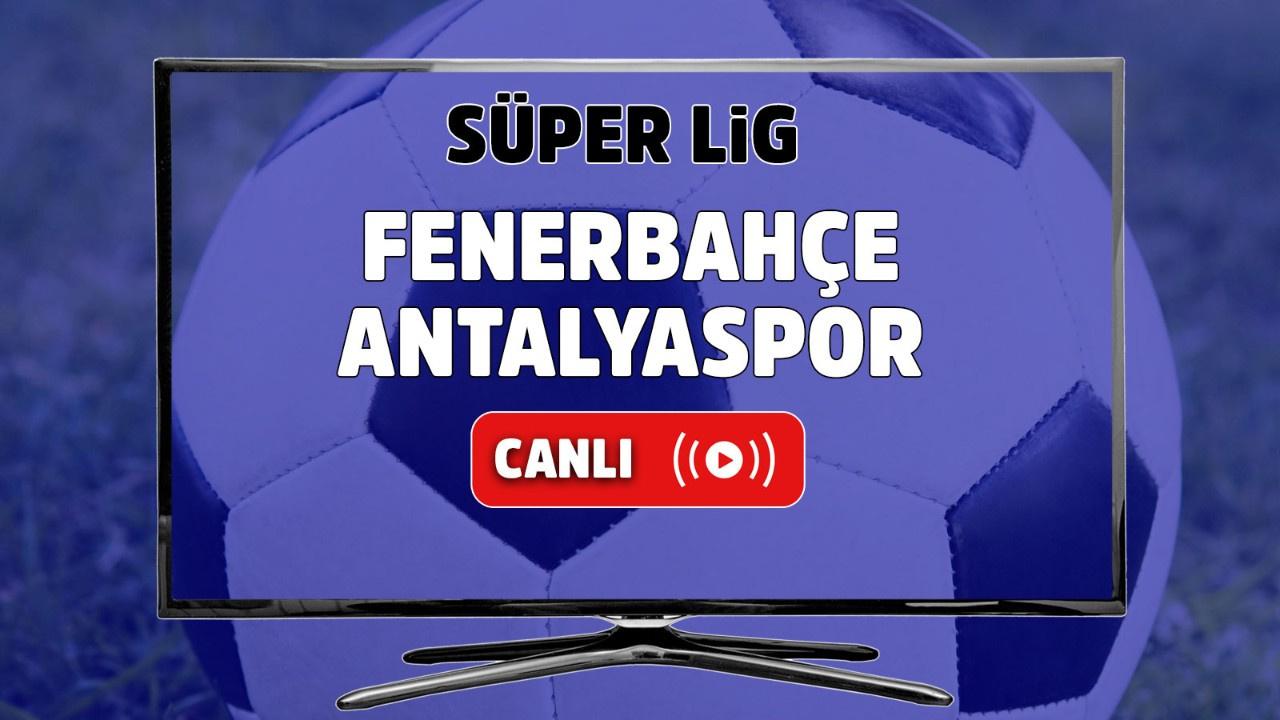 Fenerbahçe Antalyaspor maçı canlı