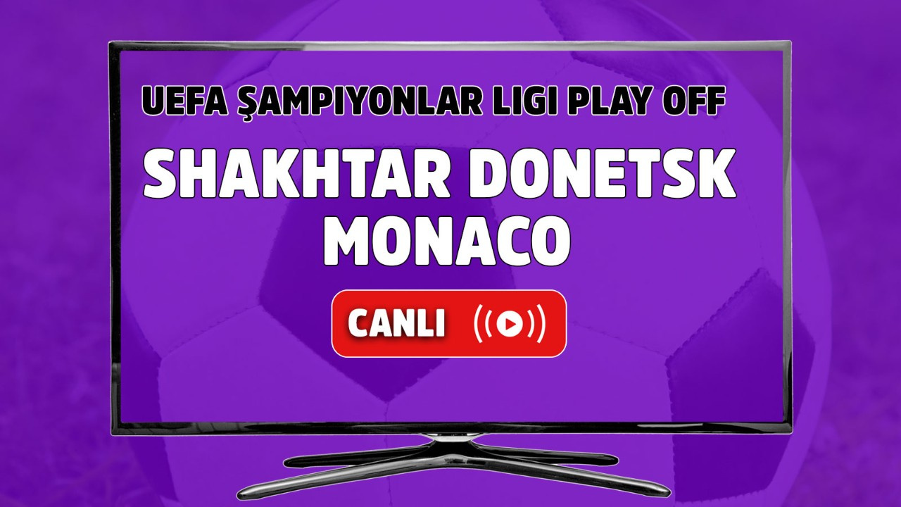 Shakhtar Donetsk - Monaco Canlı