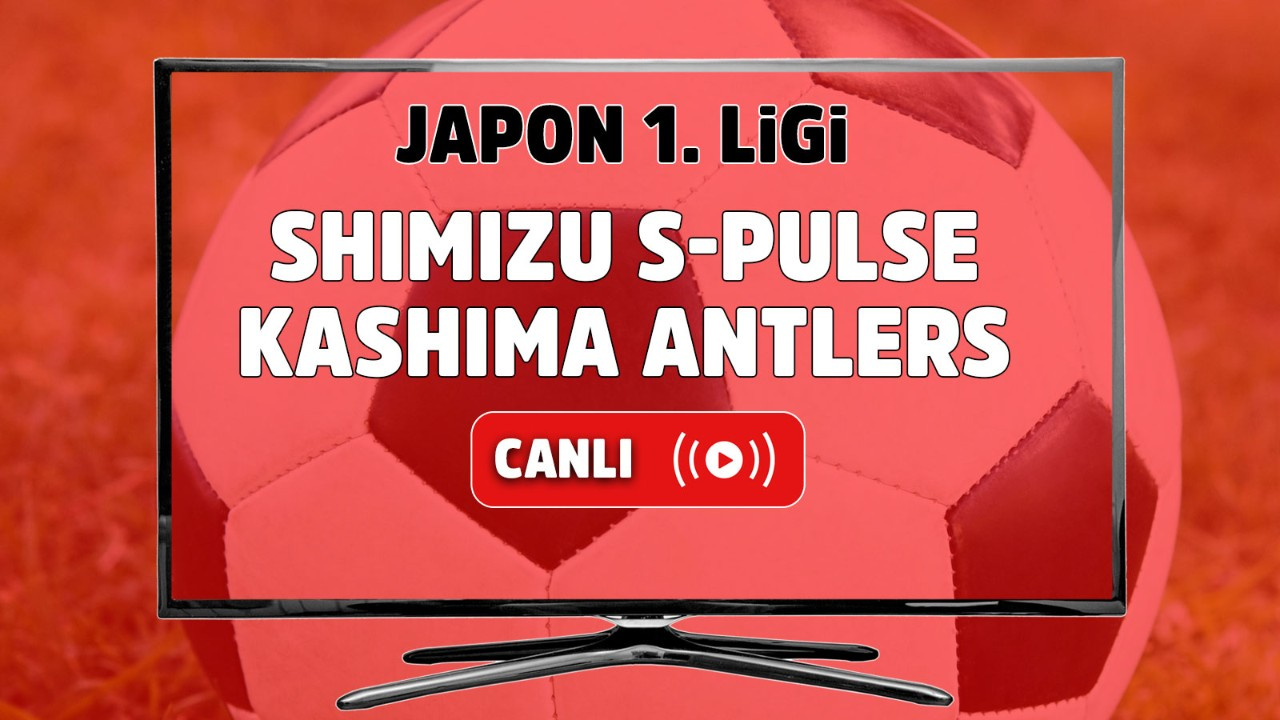 Shimizu S-Pulse - Kashima Antlers Canlı