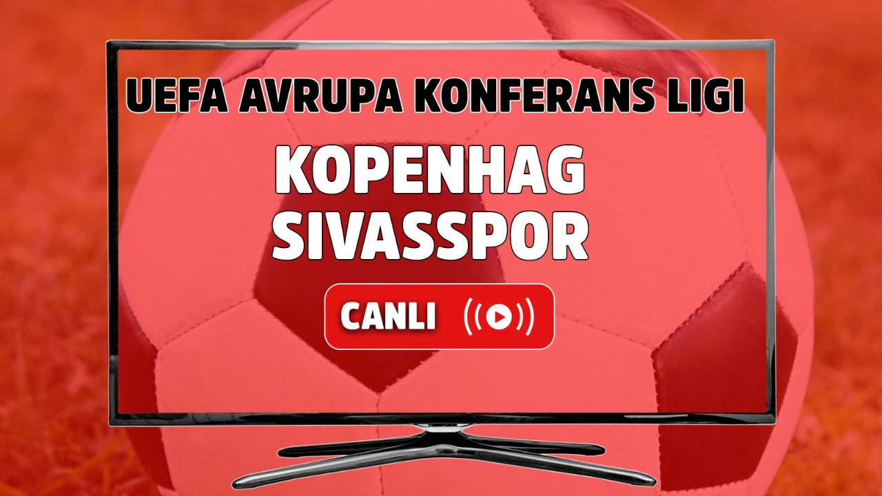 Kopenhag – Sivasspor Canlı