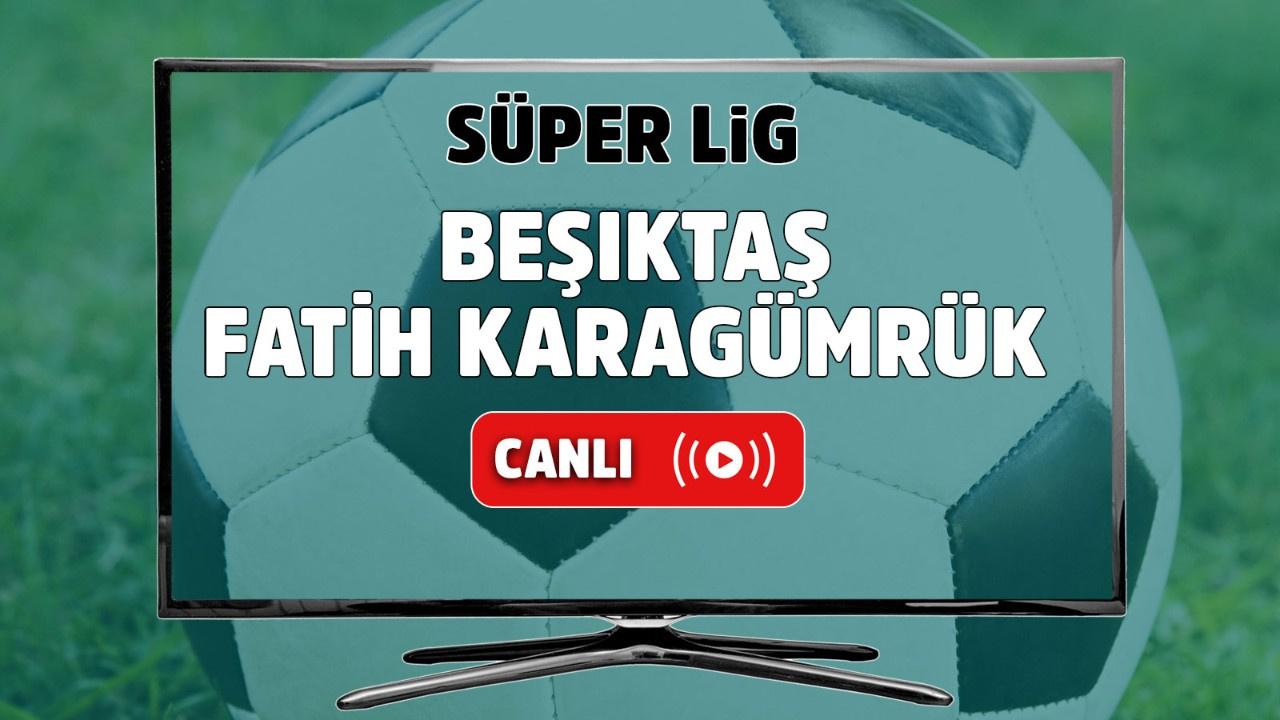 Beşiktaş – Fatih Karagümrük Canlı