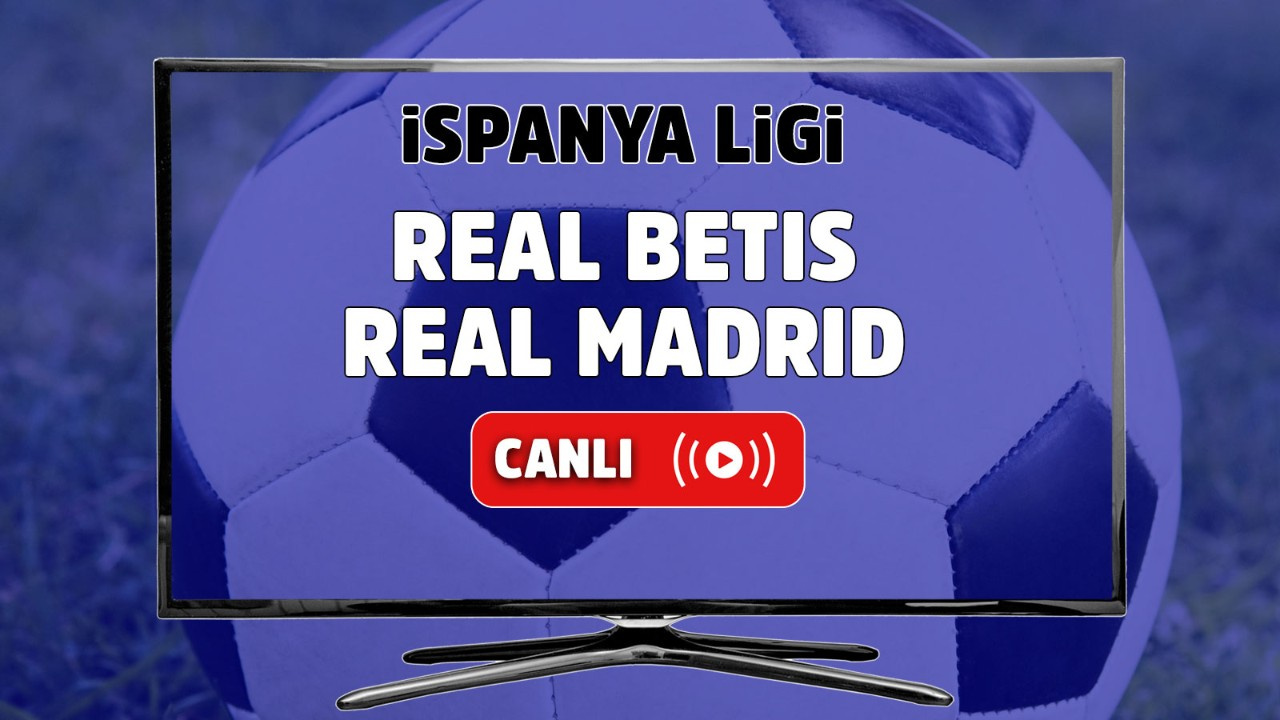 Real Betis - Real Madrid Canlı