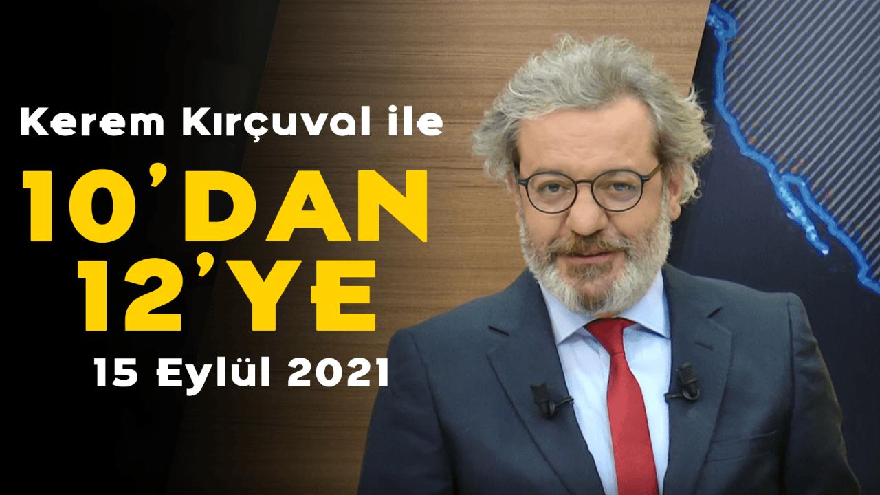 Kerem Kırçuval ile 10'dan 12'ye - 15 Eylül 2021