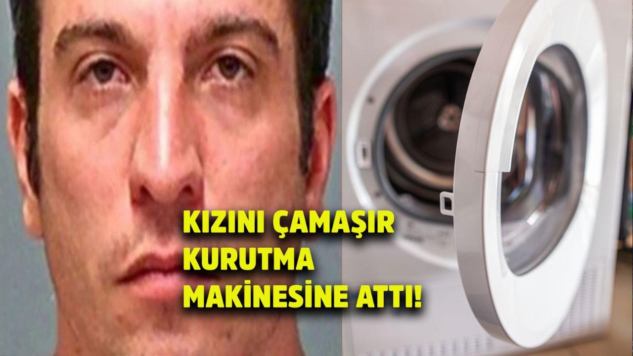 2 yaşındaki kızını çamaşır kurutma makinesine attı!