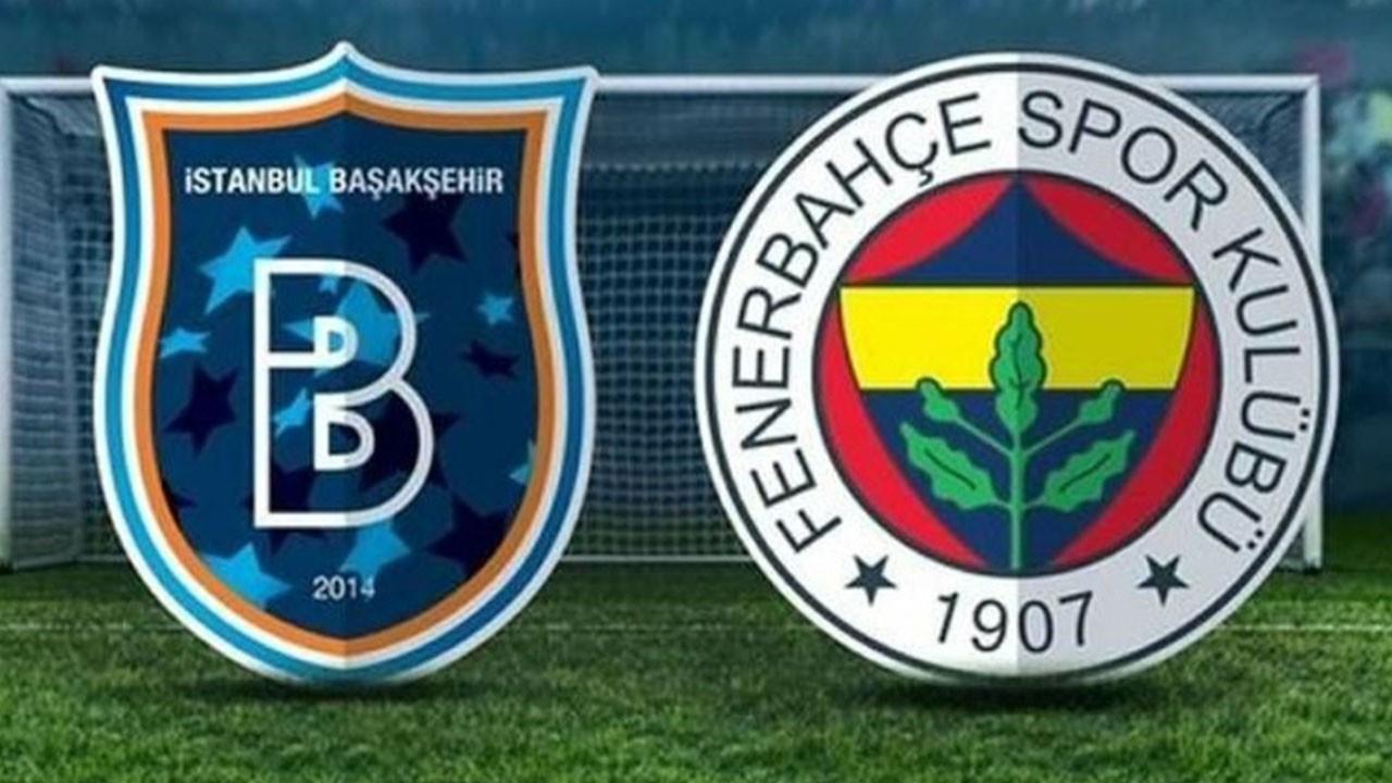 Başakşehir Fenerbahçe maçı ne zaman, saat kaçta, hangi kanalda canlı yayınlanacak?