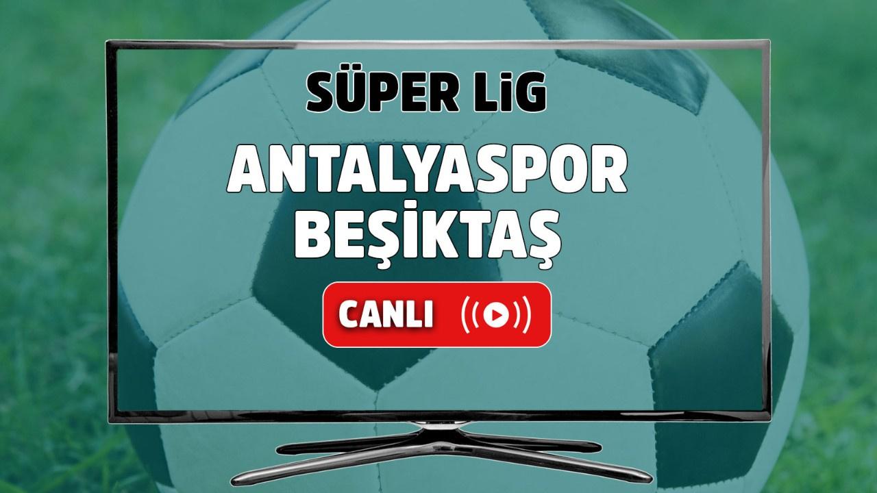Antalyaspor - Beşiktaş canlı izle
