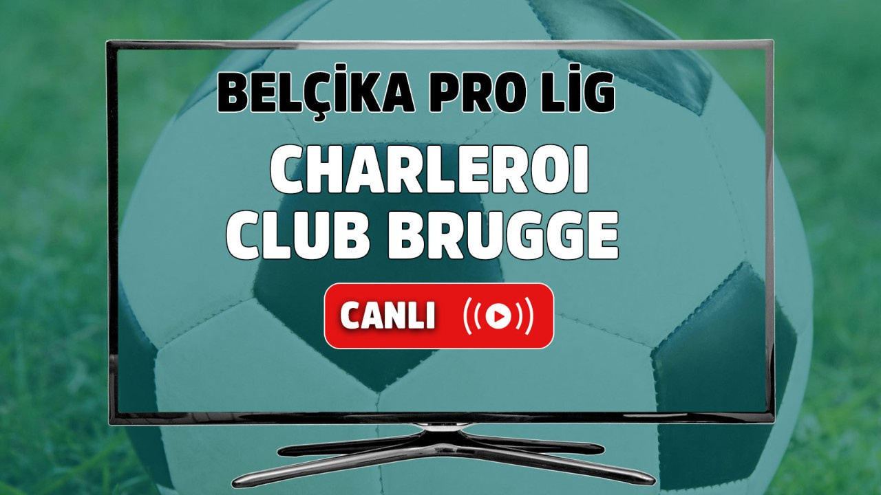 Charleroi – Club Brugge Canlı maç izle