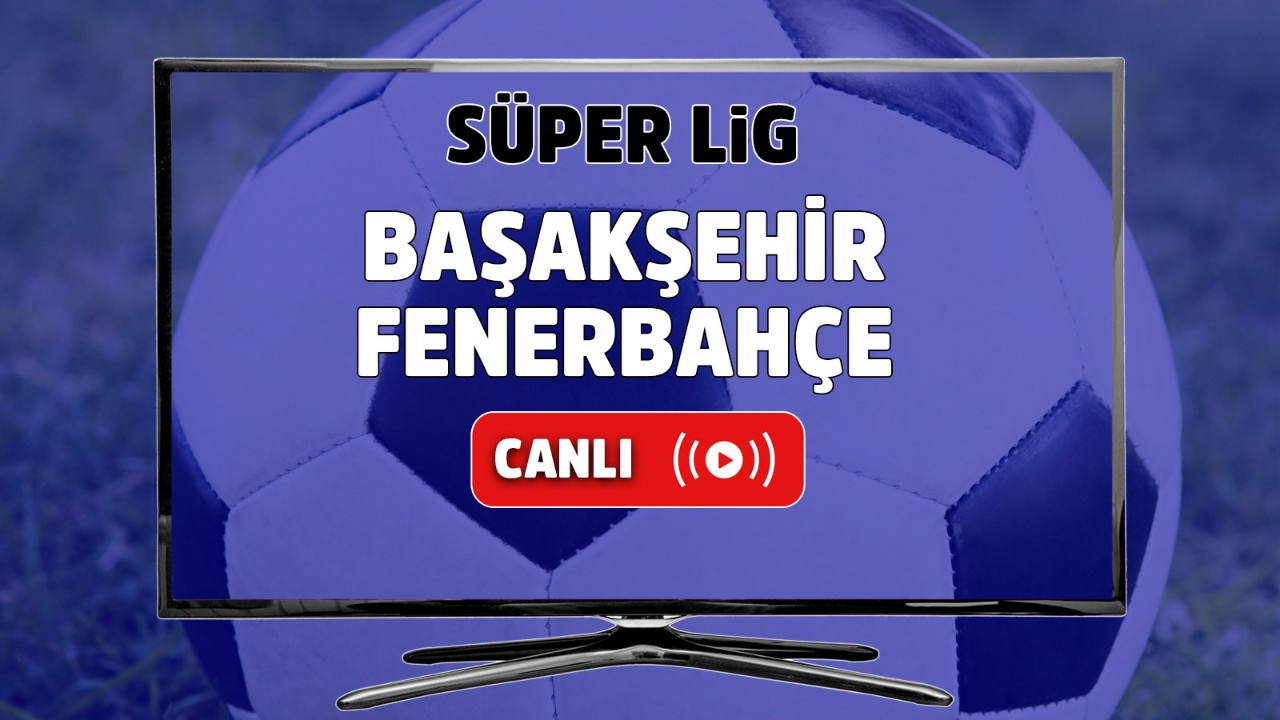 İstanbul Başakşehir – Fenerbahçe Canlı maç izle
