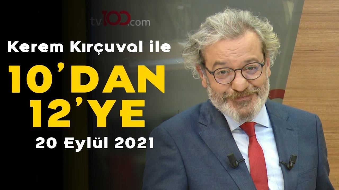 Kerem Kırçuval ile 10'dan 12'ye – 20 Eylül 2021