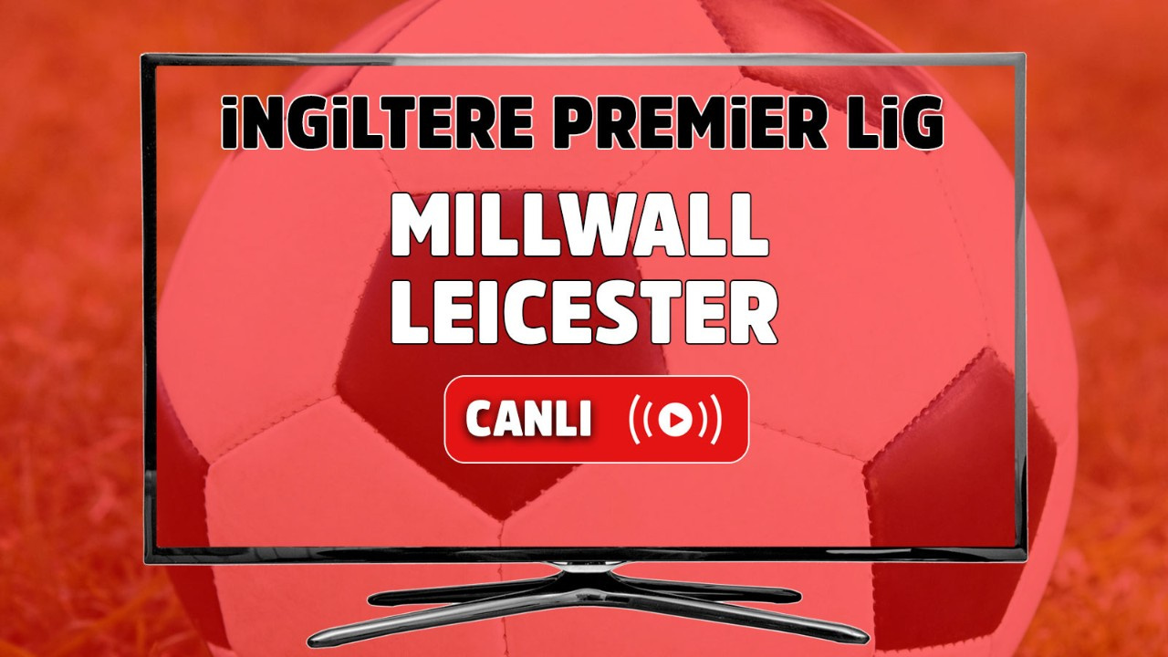 Millwall-Leicester Canlı maç izle
