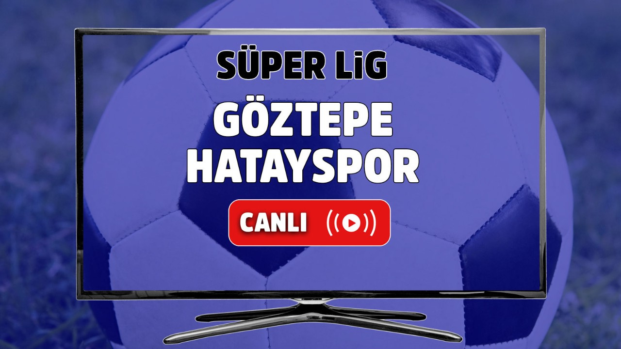 Göztepe – Hatayspor Canlı maç izle