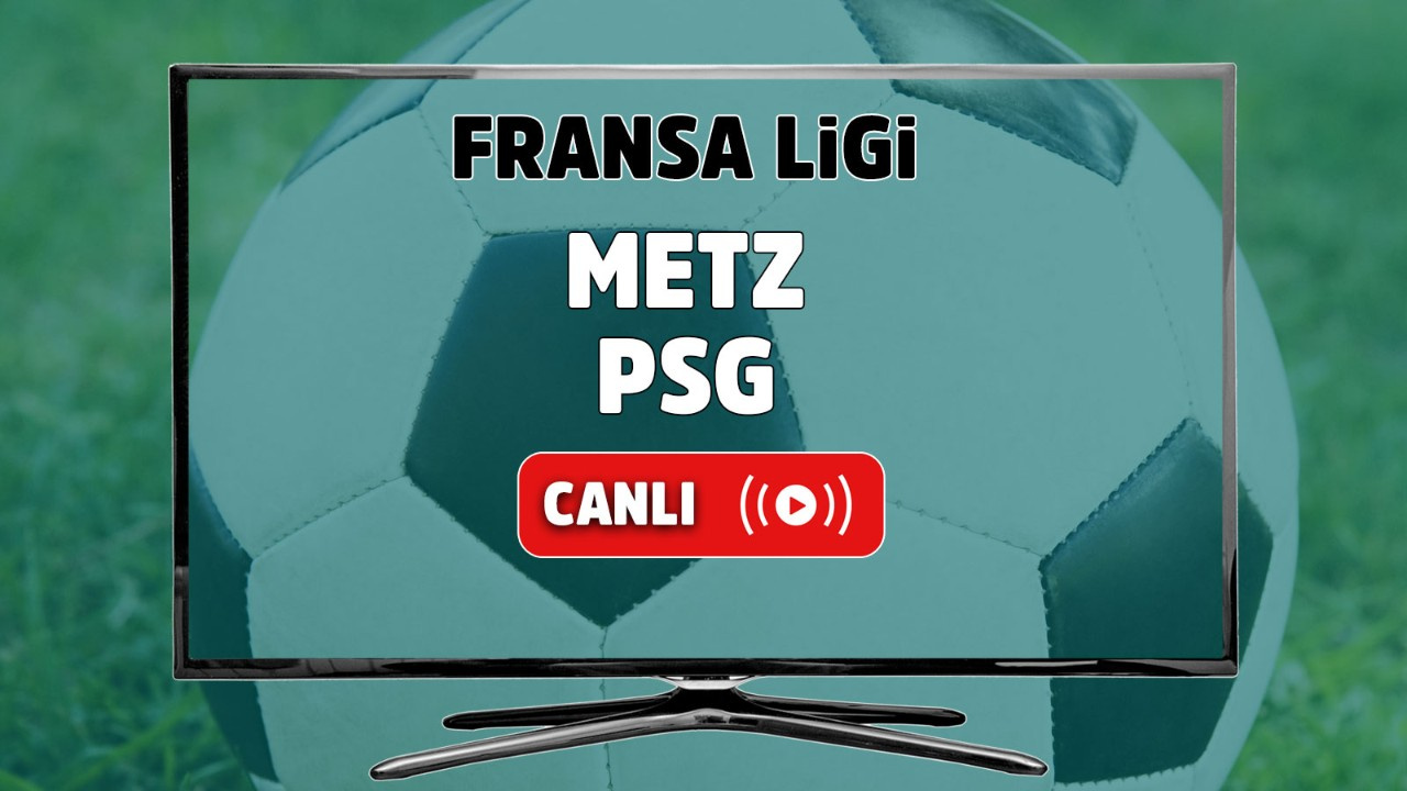Metz – PSG Canlı maç izle