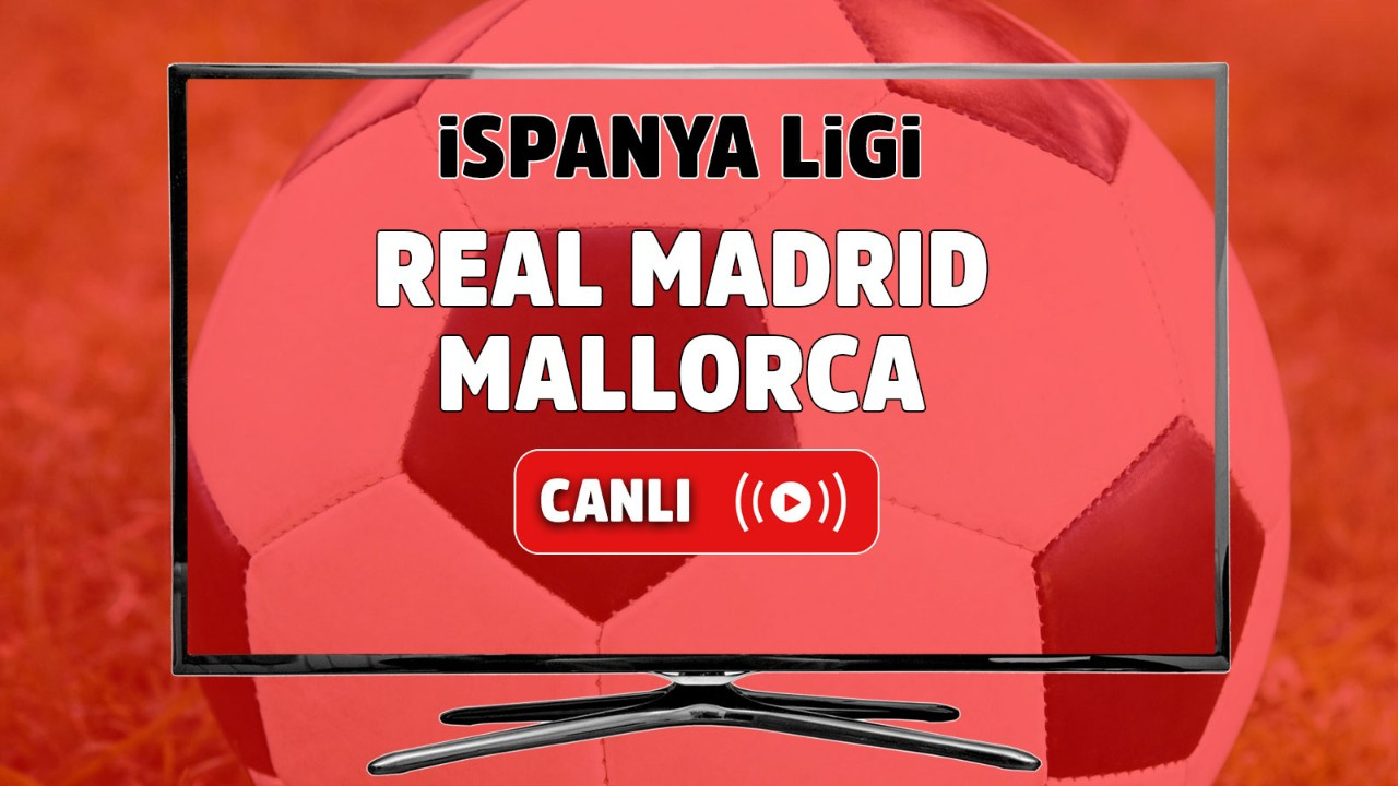 Real Madrid – Mallorca Canlı maç izle