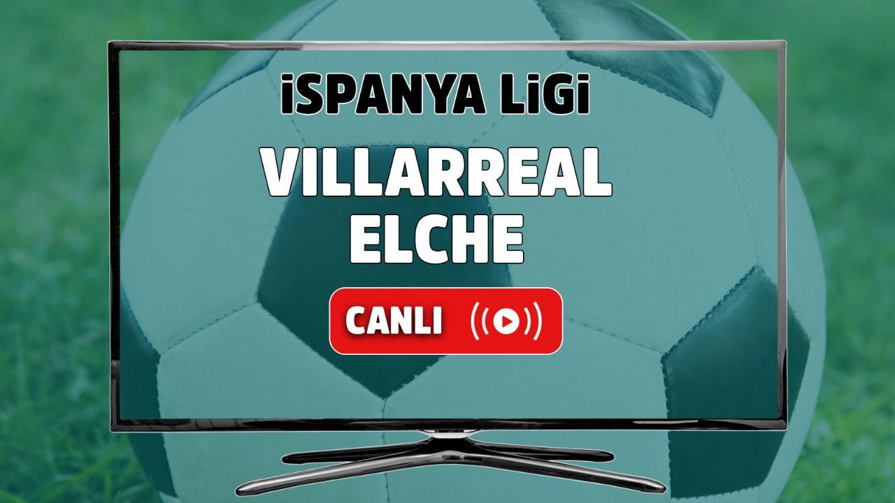 Villarreal – Elche Canlı maç izle